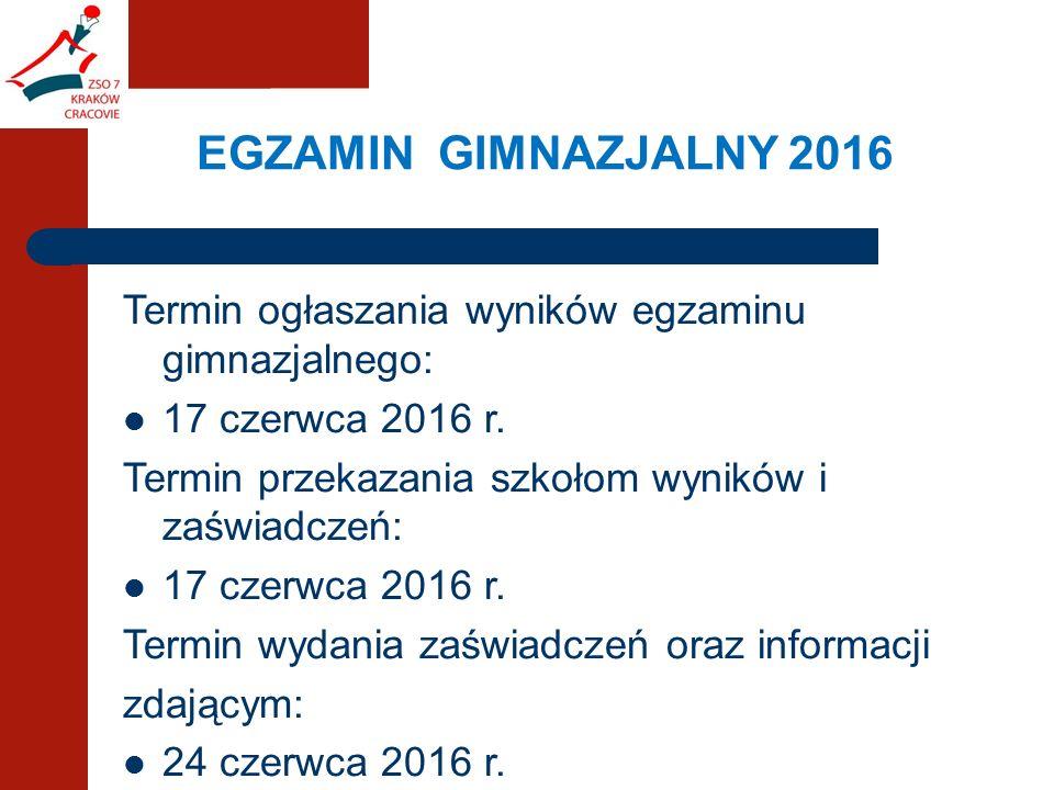 EGZAMIN GIMNAZJALNY 2016 Termin ogłaszania wyników egzaminu gimnazjalnego: 17 czerwca 2016 r.