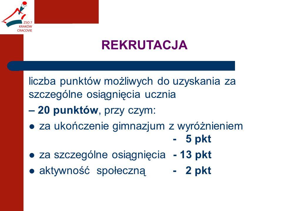 REKRUTACJA liczba punktów możliwych do uzyskania za szczególne osiągnięcia ucznia – 20 punktów, przy czym: za ukończenie gimnazjum z wyróżnieniem - 5 pkt za szczególne osiągnięcia - 13 pkt aktywność społeczną - 2 pkt