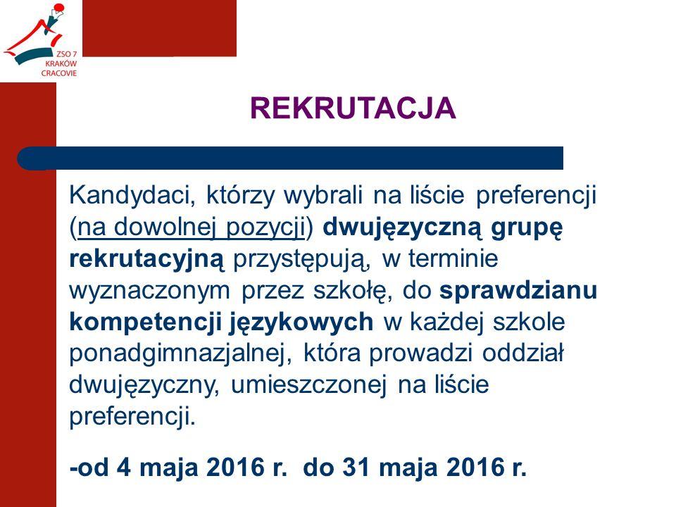 Kandydaci, którzy wybrali na liście preferencji (na dowolnej pozycji) dwujęzyczną grupę rekrutacyjną przystępują, w terminie wyznaczonym przez szkołę, do sprawdzianu kompetencji językowych w każdej szkole ponadgimnazjalnej, która prowadzi oddział dwujęzyczny, umieszczonej na liście preferencji.