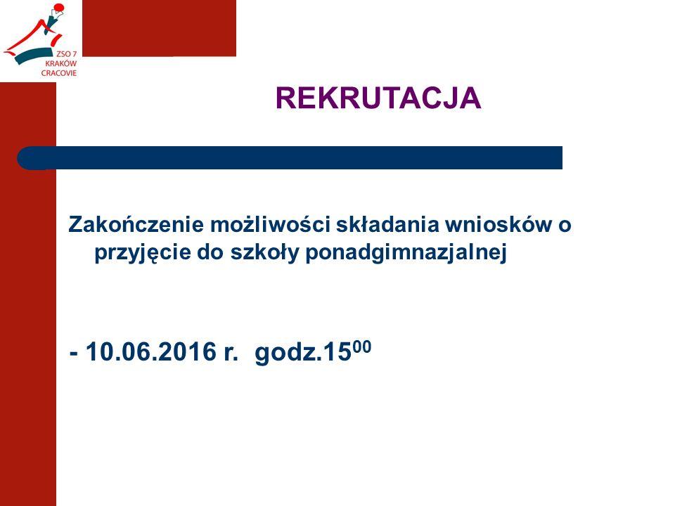 REKRUTACJA Zakończenie możliwości składania wniosków o przyjęcie do szkoły ponadgimnazjalnej - 10.06.2016 r.