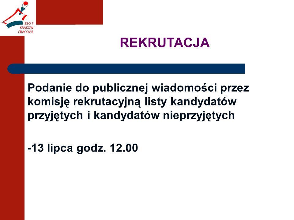REKRUTACJA Podanie do publicznej wiadomości przez komisję rekrutacyjną listy kandydatów przyjętych i kandydatów nieprzyjętych -13 lipca godz.