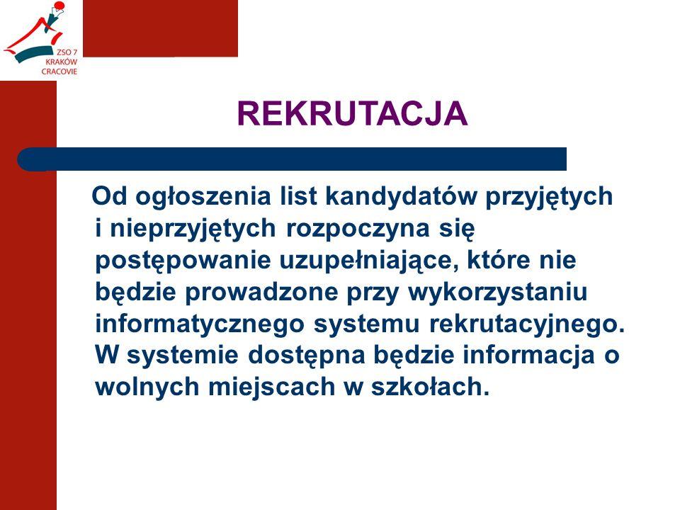 REKRUTACJA Od ogłoszenia list kandydatów przyjętych i nieprzyjętych rozpoczyna się postępowanie uzupełniające, które nie będzie prowadzone przy wykorzystaniu informatycznego systemu rekrutacyjnego.