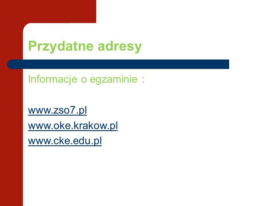 Przydatne adresy Informacje o egzaminie : www.zso7.pl www.oke.krakow.pl www.cke.edu.pl