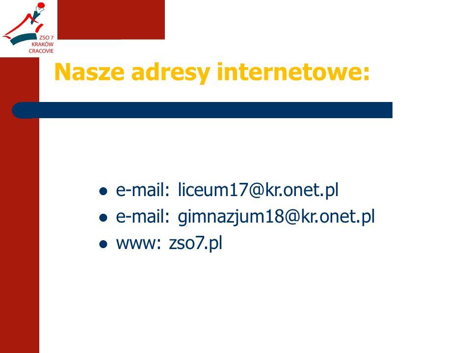 Nasze adresy internetowe: e-mail: liceum17@kr.onet.pl e-mail: gimnazjum18@kr.onet.pl www: zso7.pl