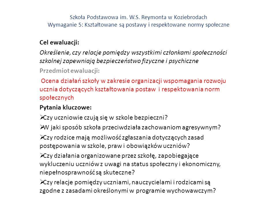 Szkoła Podstawowa im. W.S. Reymonta w Koziebrodach Wymaganie 5: Kształtowane są postawy i respektowane normy społeczne Cel ewaluacji: Określenie, czy