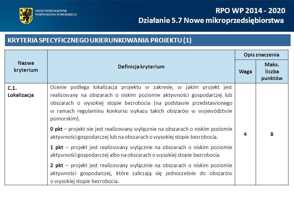 RPO WP 2014 - 2020 Działanie 5.7 Nowe mikroprzedsiębiorstwa KRYTERIA SPECYFICZNEGO UKIERUNKOWANIA PROJEKTU (1) Nazwa kryterium Definicja kryterium Opis znaczenia Waga Maks.