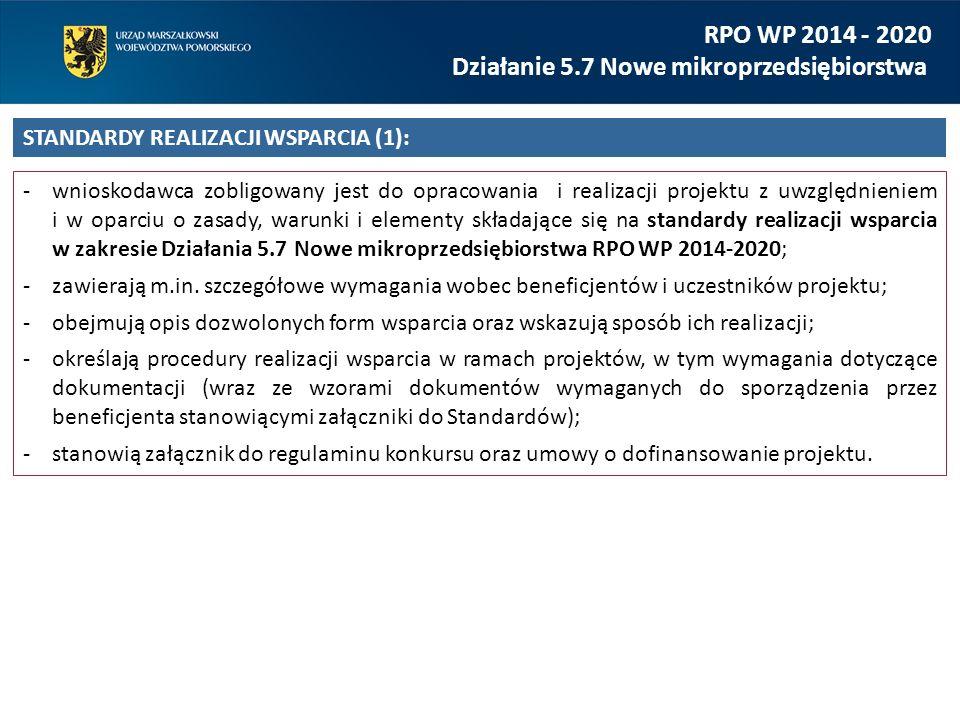 wnioskodawca zobligowany jest do opracowania i realizacji projektu z uwzględnieniem i w oparciu o zasady, warunki i elementy składające się na standardy realizacji wsparcia w zakresie Działania 5.7 Nowe mikroprzedsiębiorstwa RPO WP 2014-2020; zawierają m.in.