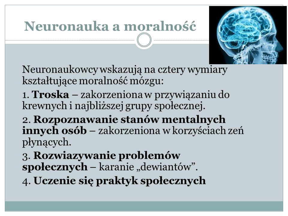 Neuronauka a moralność Neuronaukowcy wskazują na cztery wymiary kształtujące moralność mózgu: 1.