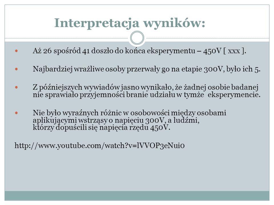 Interpretacja wyników: Aż 26 spośród 41 doszło do końca eksperymentu – 450V [ xxx ].