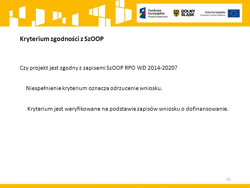 Kryterium zgodności z SzOOP Czy projekt jest zgodny z zapisami SzOOP RPO WD 2014-2020.
