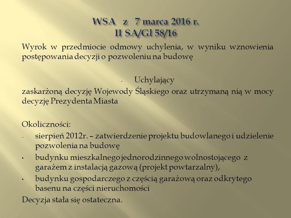 Wyrok w przedmiocie odmowy uchylenia, w wyniku wznowienia postępowania decyzji o pozwoleniu na budowę - Uchylający zaskarżoną decyzję Wojewody Śląskiego oraz utrzymaną nią w mocy decyzję Prezydenta Miasta Okoliczności: - sierpień 2012r.