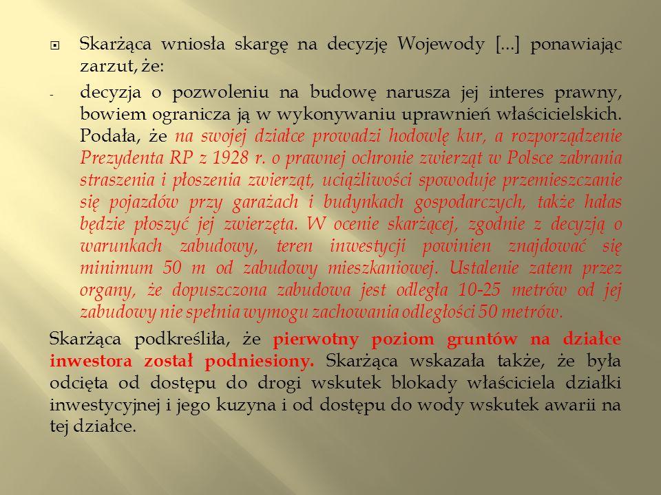  Skarżąca wniosła skargę na decyzję Wojewody [...] ponawiając zarzut, że: - decyzja o pozwoleniu na budowę narusza jej interes prawny, bowiem ogranicza ją w wykonywaniu uprawnień właścicielskich.