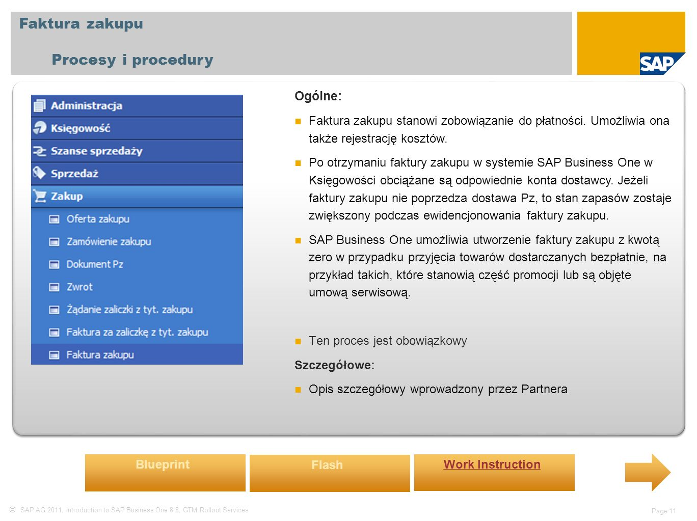  SAP AG 2011, Introduction to SAP Business One 8.8, GTM Rollout Services Page 11 Faktura zakupu Procesy i procedury Ogólne: Faktura zakupu stanowi zobowiązanie do płatności.