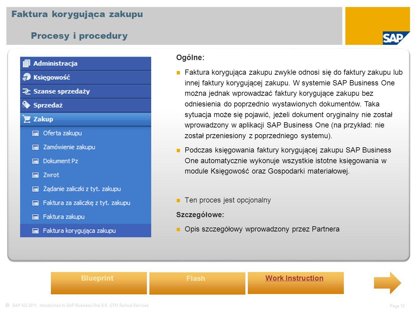  SAP AG 2011, Introduction to SAP Business One 8.8, GTM Rollout Services Page 12 Faktura korygująca zakupu Procesy i procedury Ogólne: Faktura korygująca zakupu zwykle odnosi się do faktury zakupu lub innej faktury korygującej zakupu.
