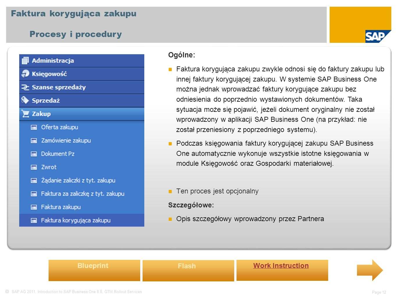  SAP AG 2011, Introduction to SAP Business One 8.8, GTM Rollout Services Page 12 Faktura korygująca zakupu Procesy i procedury Ogólne: Faktura korygu