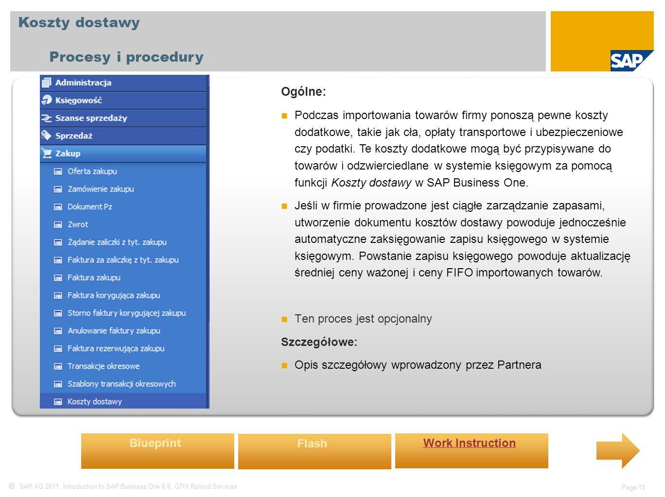  SAP AG 2011, Introduction to SAP Business One 8.8, GTM Rollout Services Page 15 Koszty dostawy Procesy i procedury Ogólne: Podczas importowania towa