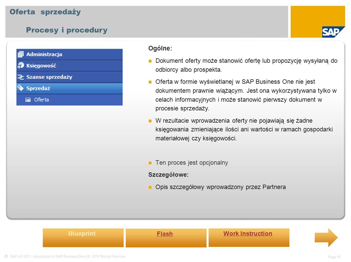  SAP AG 2011, Introduction to SAP Business One 8.8, GTM Rollout Services Page 16 Oferta sprzedaży Procesy i procedury Ogólne: Dokument oferty może stanowić ofertę lub propozycję wysyłaną do odbiorcy albo prospekta.
