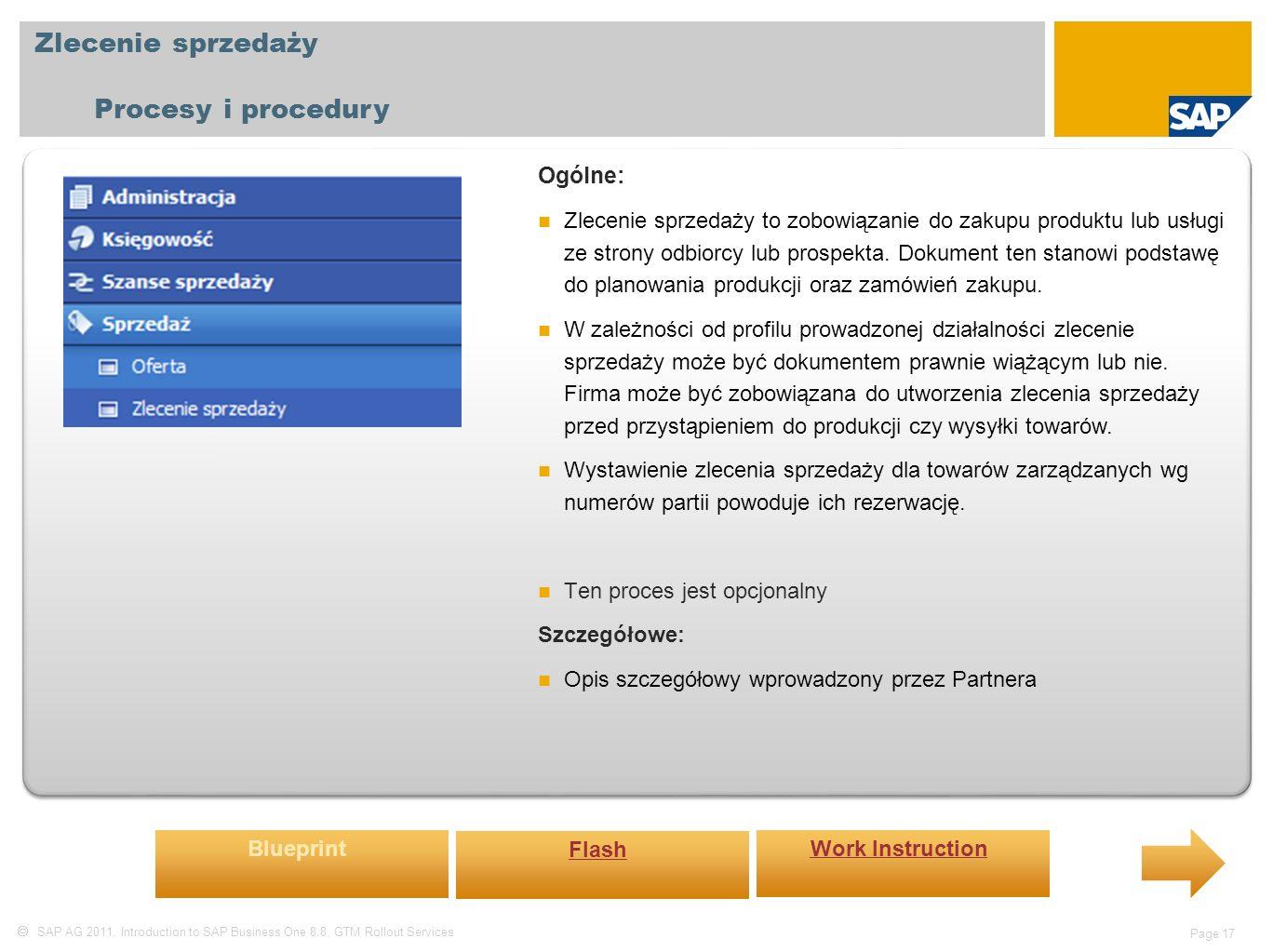  SAP AG 2011, Introduction to SAP Business One 8.8, GTM Rollout Services Page 17 Zlecenie sprzedaży Procesy i procedury Ogólne: Zlecenie sprzedaży to zobowiązanie do zakupu produktu lub usługi ze strony odbiorcy lub prospekta.