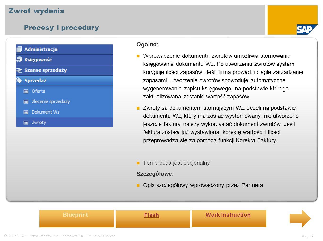  SAP AG 2011, Introduction to SAP Business One 8.8, GTM Rollout Services Page 19 Zwrot wydania Procesy i procedury Ogólne: Wprowadzenie dokumentu zwrotów umożliwia stornowanie księgowania dokumentu Wz.