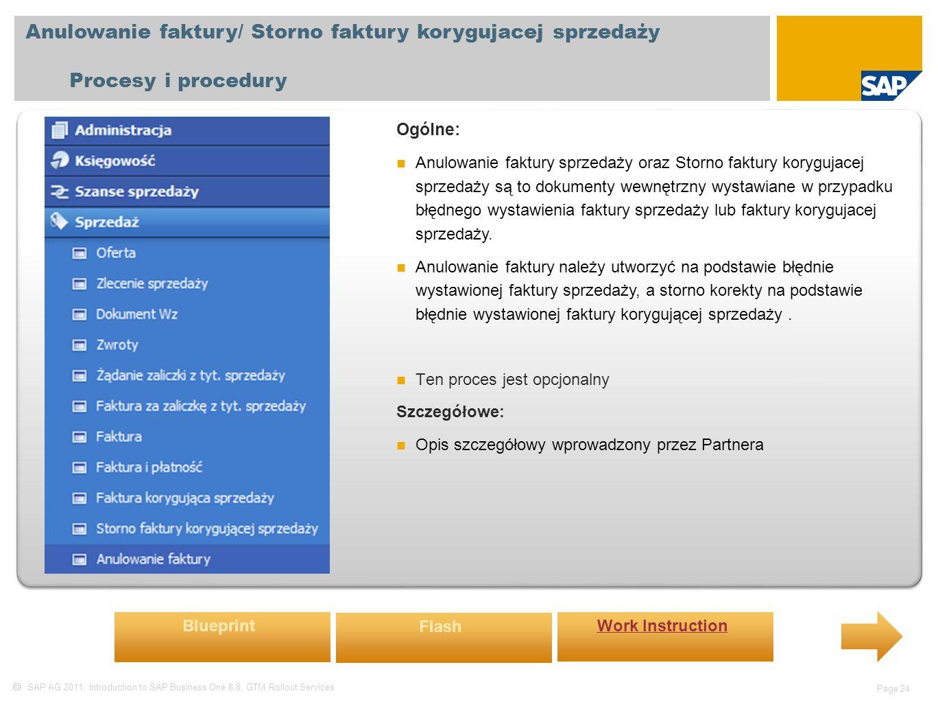 SAP AG 2011, Introduction to SAP Business One 8.8, GTM Rollout Services Page 24 Anulowanie faktury/ Storno faktury korygujacej sprzedaży Procesy i procedury Ogólne: Anulowanie faktury sprzedaży oraz Storno faktury korygujacej sprzedaży są to dokumenty wewnętrzny wystawiane w przypadku błędnego wystawienia faktury sprzedaży lub faktury korygujacej sprzedaży.