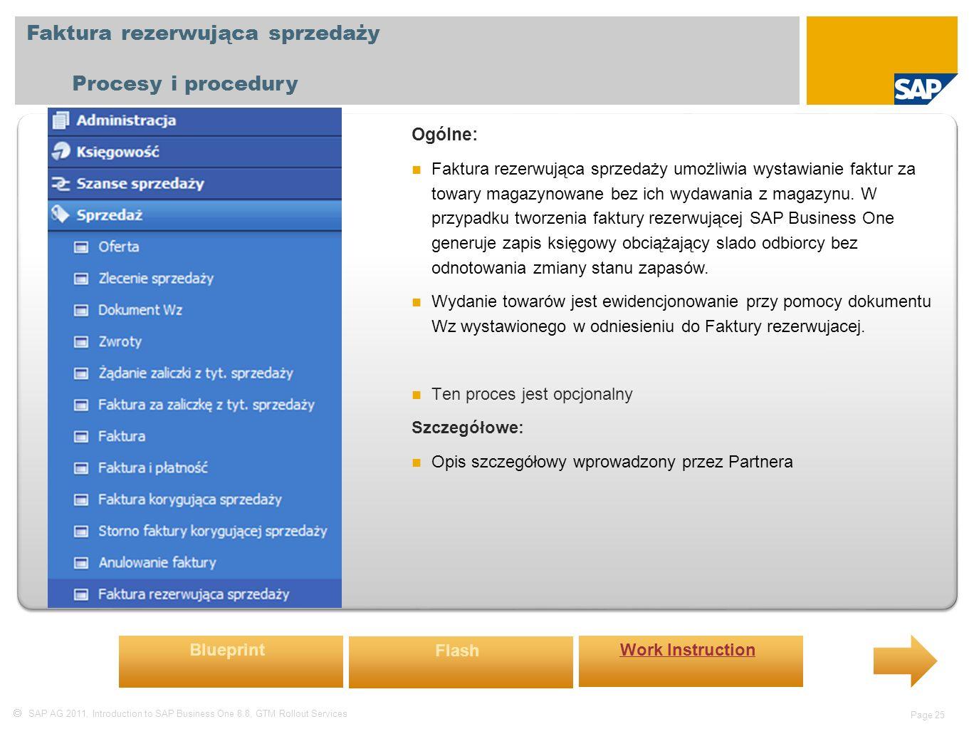  SAP AG 2011, Introduction to SAP Business One 8.8, GTM Rollout Services Page 25 Faktura rezerwująca sprzedaży Procesy i procedury Ogólne: Faktura rezerwująca sprzedaży umożliwia wystawianie faktur za towary magazynowane bez ich wydawania z magazynu.