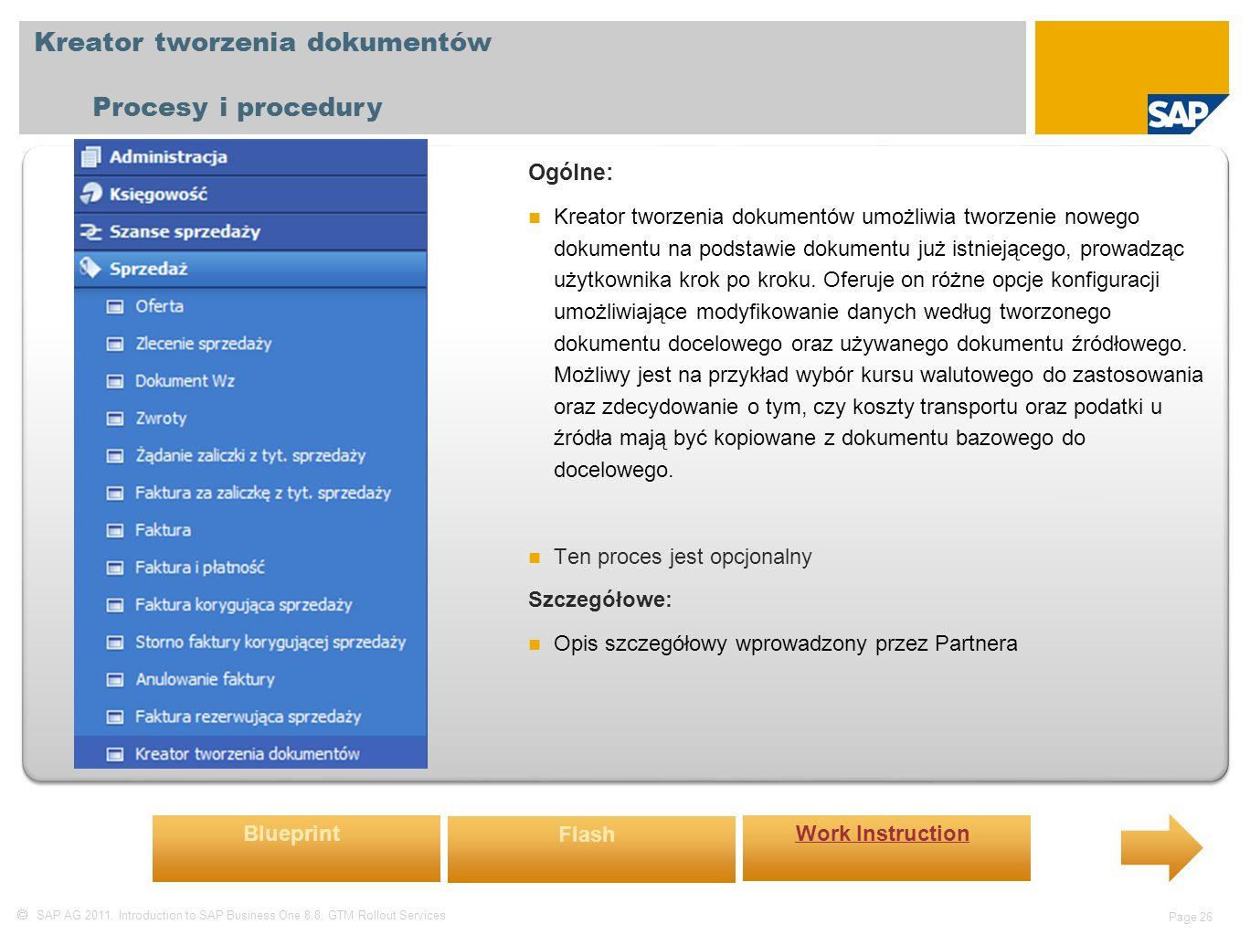  SAP AG 2011, Introduction to SAP Business One 8.8, GTM Rollout Services Page 26 Kreator tworzenia dokumentów Procesy i procedury Ogólne: Kreator tworzenia dokumentów umożliwia tworzenie nowego dokumentu na podstawie dokumentu już istniejącego, prowadząc użytkownika krok po kroku.