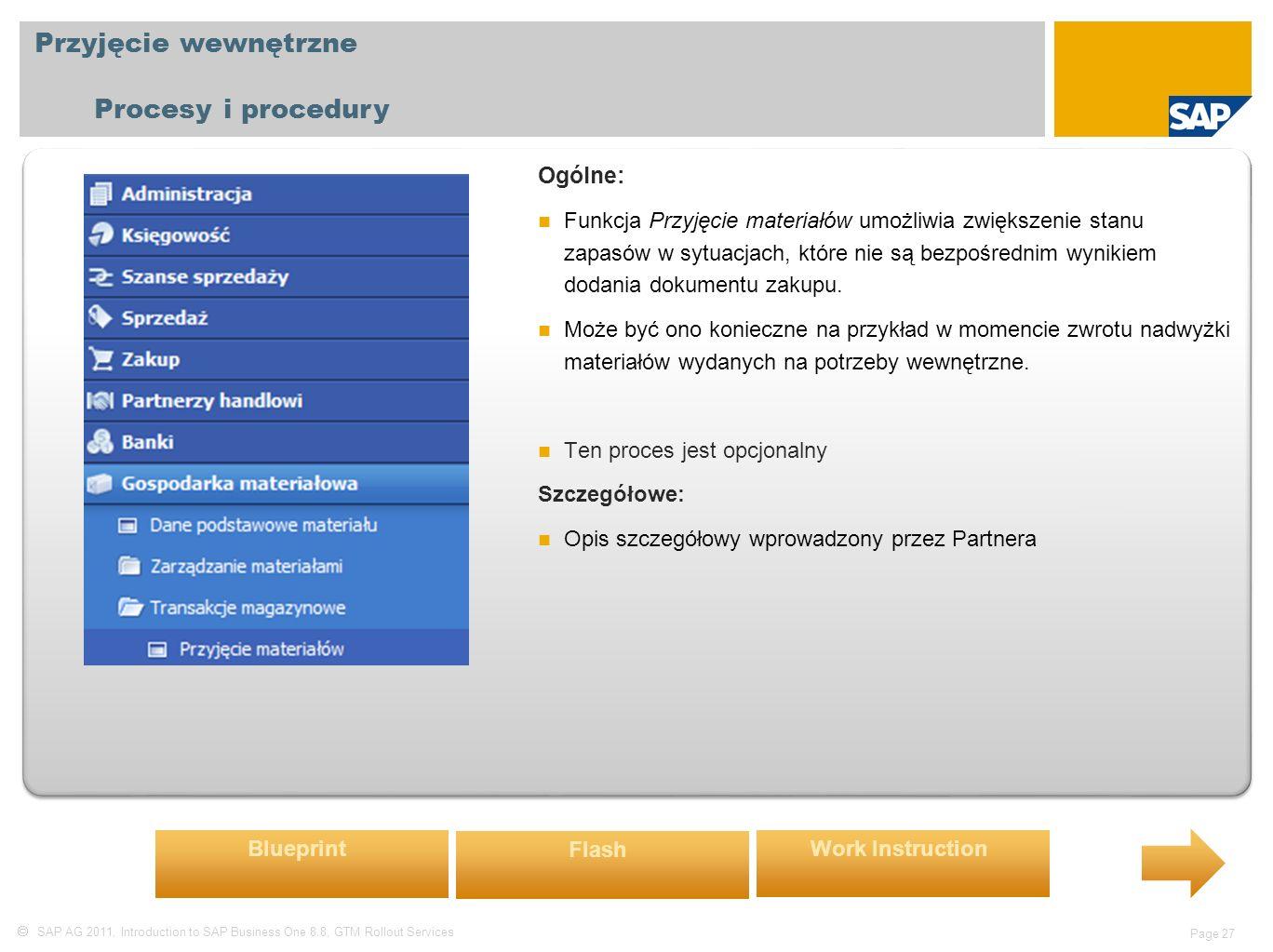  SAP AG 2011, Introduction to SAP Business One 8.8, GTM Rollout Services Page 27 Przyjęcie wewnętrzne Procesy i procedury Ogólne: Funkcja Przyjęcie materiałów umożliwia zwiększenie stanu zapasów w sytuacjach, które nie są bezpośrednim wynikiem dodania dokumentu zakupu.