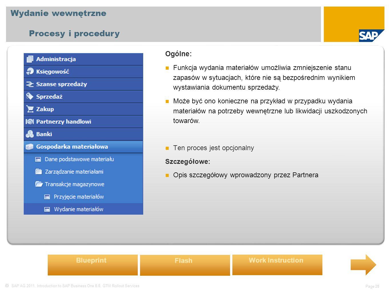  SAP AG 2011, Introduction to SAP Business One 8.8, GTM Rollout Services Page 28 Wydanie wewnętrzne Procesy i procedury Ogólne: Funkcja wydania materiałów umożliwia zmniejszenie stanu zapasów w sytuacjach, które nie są bezpośrednim wynikiem wystawiania dokumentu sprzedaży.