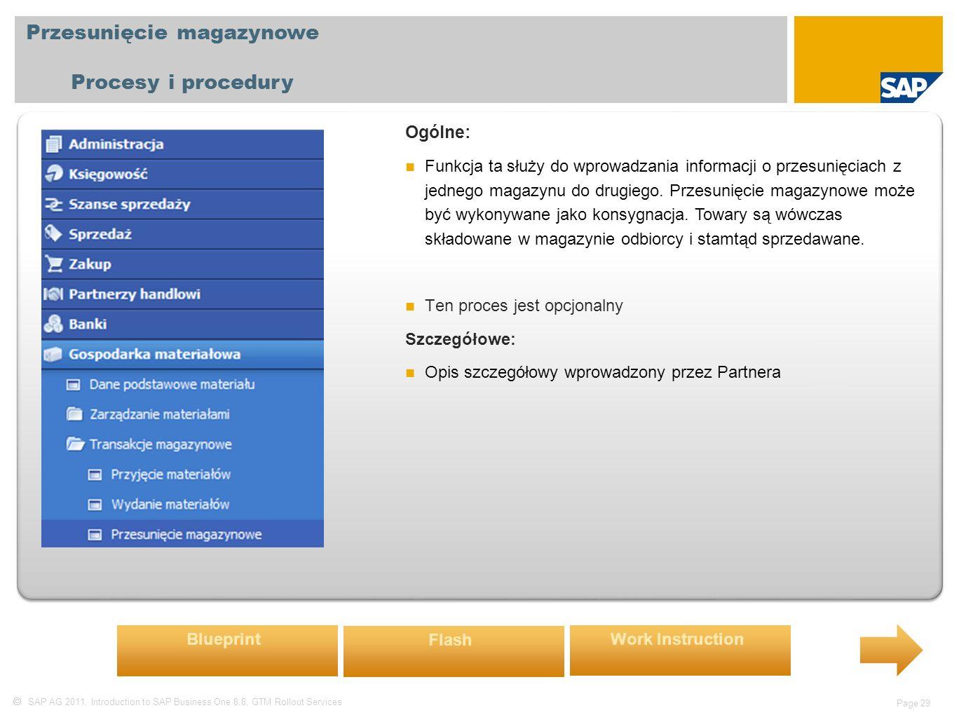  SAP AG 2011, Introduction to SAP Business One 8.8, GTM Rollout Services Page 29 Przesunięcie magazynowe Procesy i procedury Ogólne: Funkcja ta służy do wprowadzania informacji o przesunięciach z jednego magazynu do drugiego.