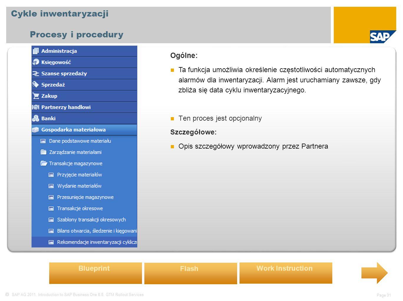  SAP AG 2011, Introduction to SAP Business One 8.8, GTM Rollout Services Page 31 Cykle inwentaryzacji Procesy i procedury Ogólne: Ta funkcja umożliwia określenie częstotliwości automatycznych alarmów dla inwentaryzacji.