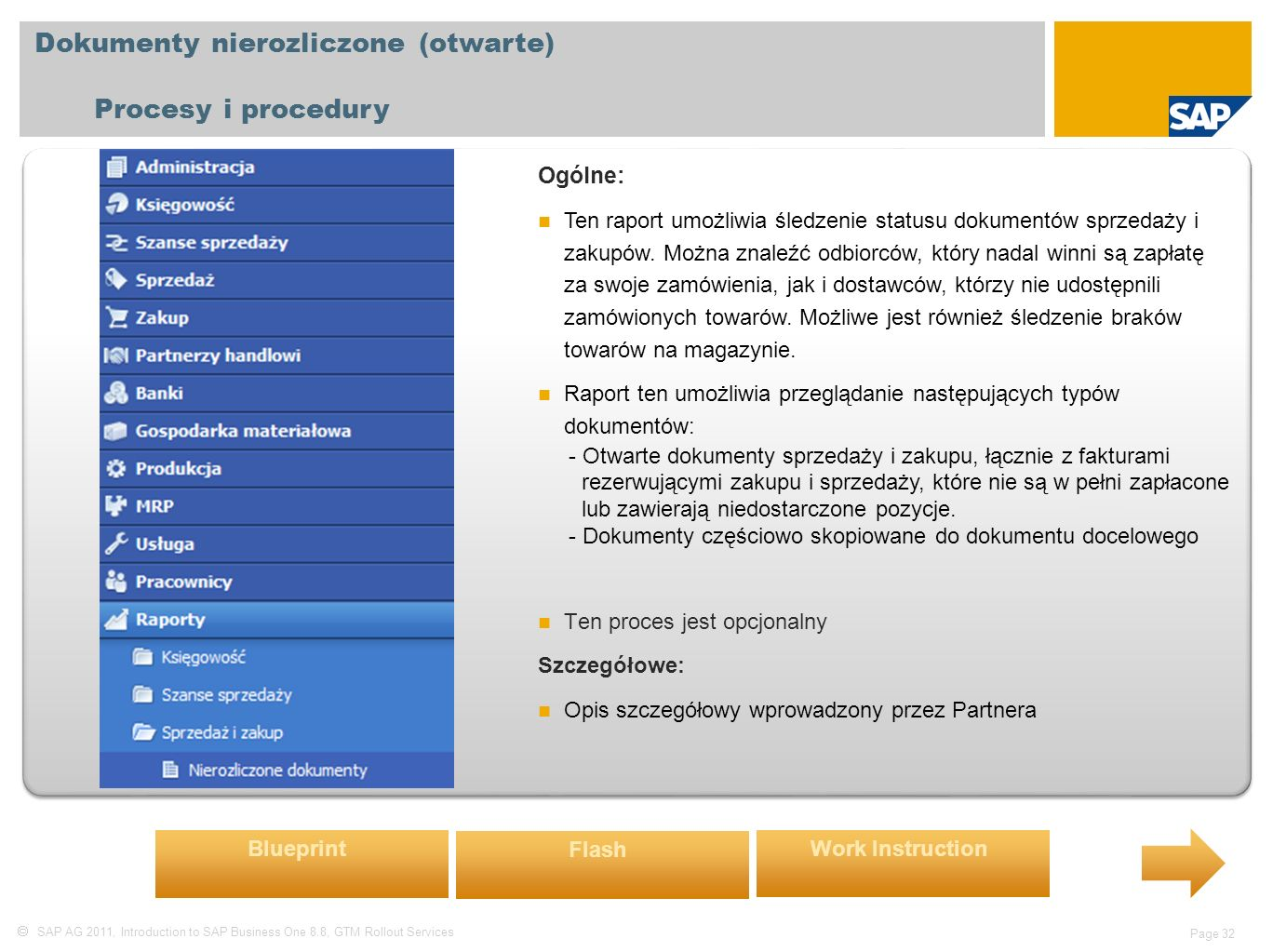  SAP AG 2011, Introduction to SAP Business One 8.8, GTM Rollout Services Page 32 Dokumenty nierozliczone (otwarte) Procesy i procedury Ogólne: Ten ra