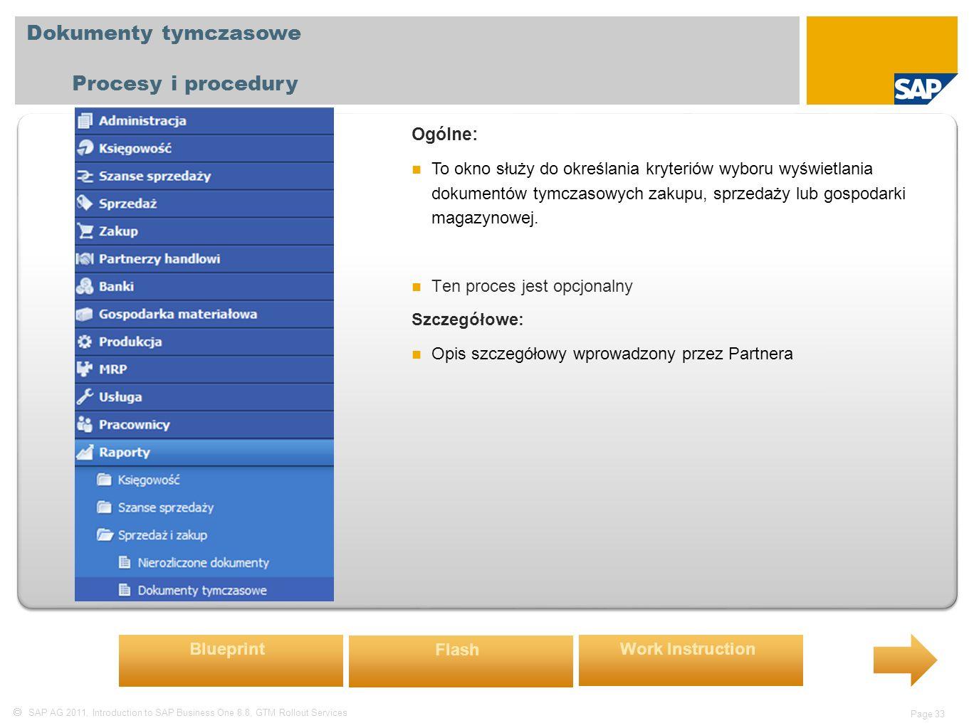  SAP AG 2011, Introduction to SAP Business One 8.8, GTM Rollout Services Page 33 Dokumenty tymczasowe Procesy i procedury Ogólne: To okno służy do określania kryteriów wyboru wyświetlania dokumentów tymczasowych zakupu, sprzedaży lub gospodarki magazynowej.
