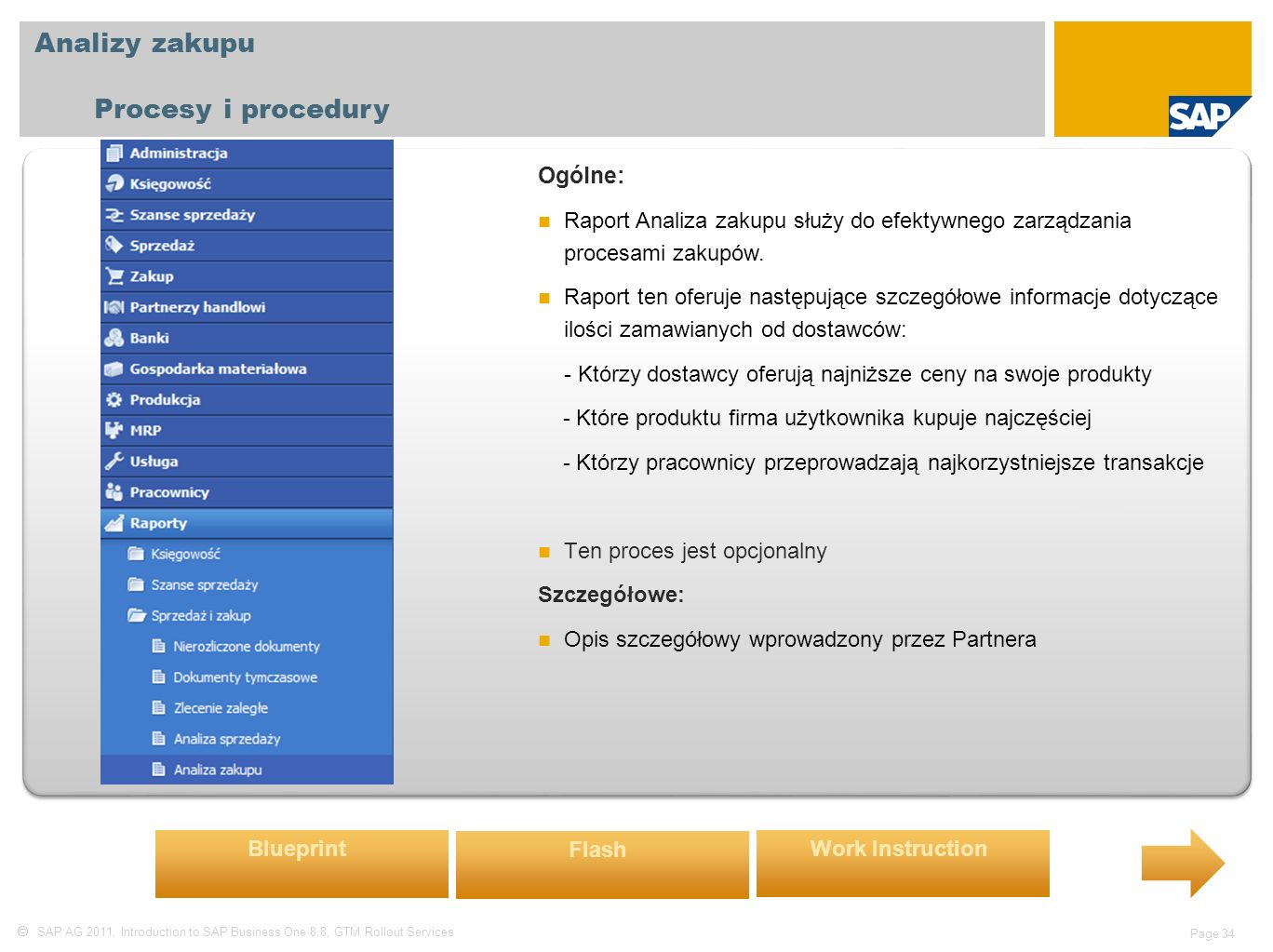  SAP AG 2011, Introduction to SAP Business One 8.8, GTM Rollout Services Page 34 Analizy zakupu Procesy i procedury Ogólne: Raport Analiza zakupu służy do efektywnego zarządzania procesami zakupów.