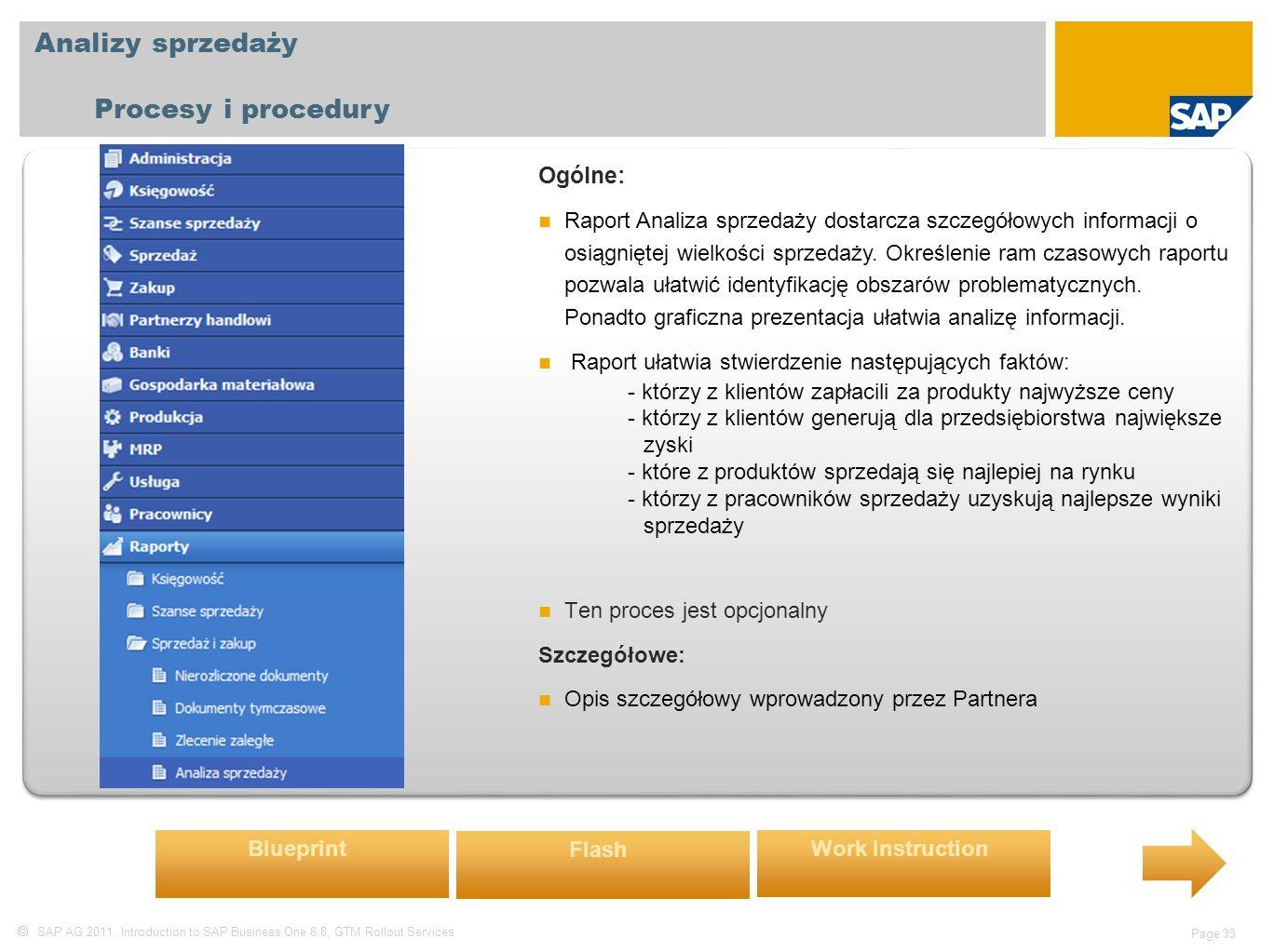  SAP AG 2011, Introduction to SAP Business One 8.8, GTM Rollout Services Page 35 Analizy sprzedaży Procesy i procedury Ogólne: Raport Analiza sprzedaży dostarcza szczegółowych informacji o osiągniętej wielkości sprzedaży.