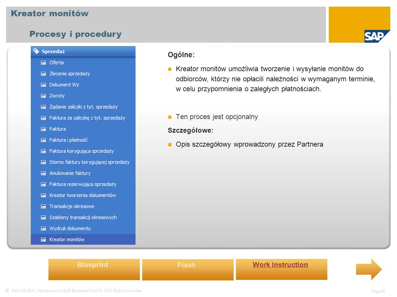  SAP AG 2011, Introduction to SAP Business One 8.8, GTM Rollout Services Page 36 Kreator monitów Procesy i procedury Ogólne: Kreator monitów umożliwia tworzenie i wysyłanie monitów do odbiorców, którzy nie opłacili należności w wymaganym terminie, w celu przypomnienia o zaległych płatnościach.