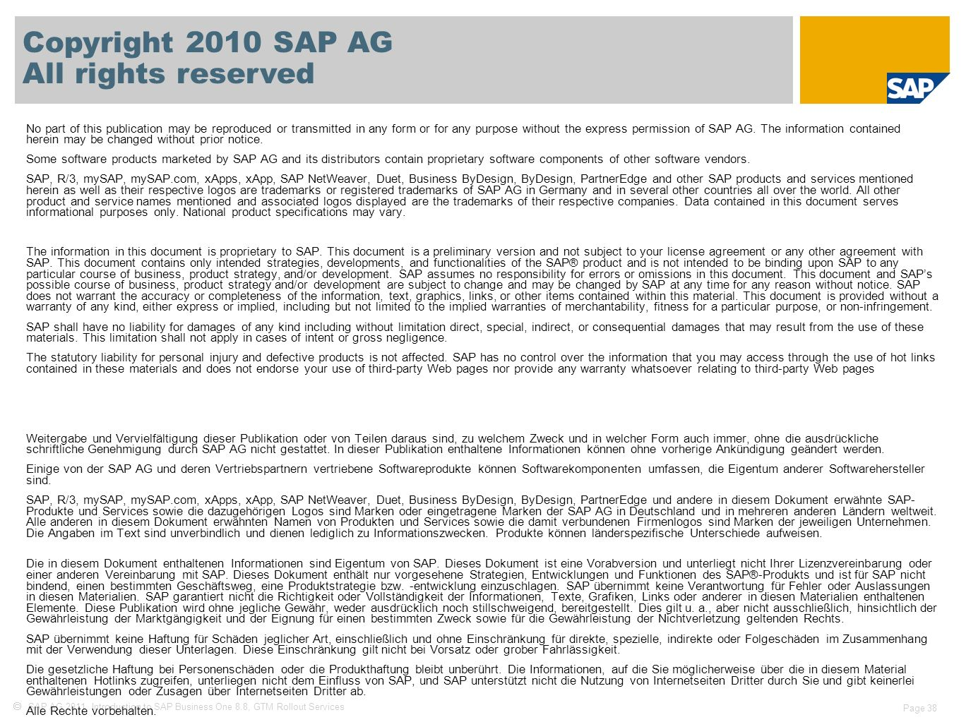  SAP AG 2011, Introduction to SAP Business One 8.8, GTM Rollout Services Page 38 Copyright 2010 SAP AG All rights reserved No part of this publication may be reproduced or transmitted in any form or for any purpose without the express permission of SAP AG.