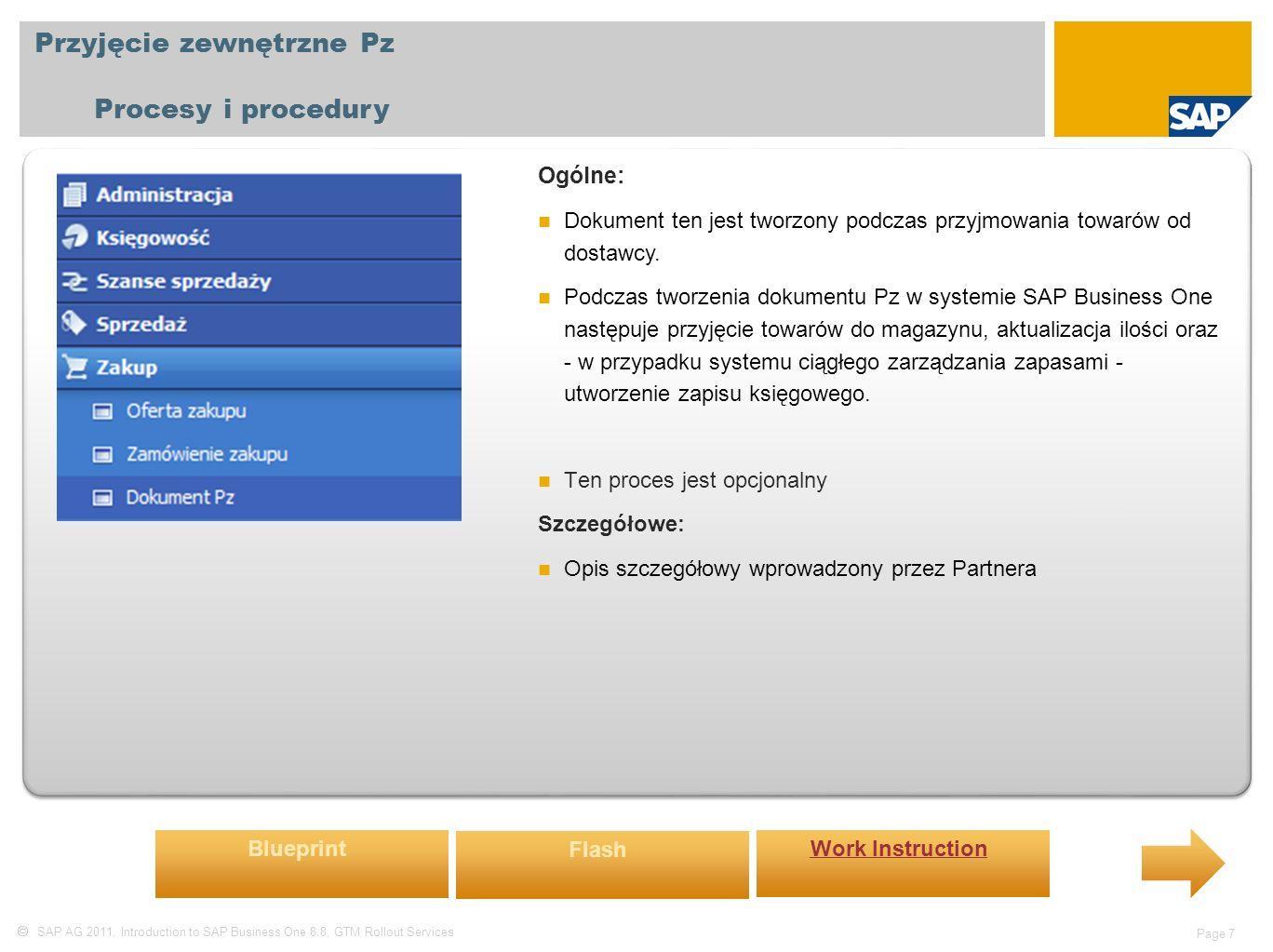  SAP AG 2011, Introduction to SAP Business One 8.8, GTM Rollout Services Page 7 Przyjęcie zewnętrzne Pz Procesy i procedury Ogólne: Dokument ten jest tworzony podczas przyjmowania towarów od dostawcy.