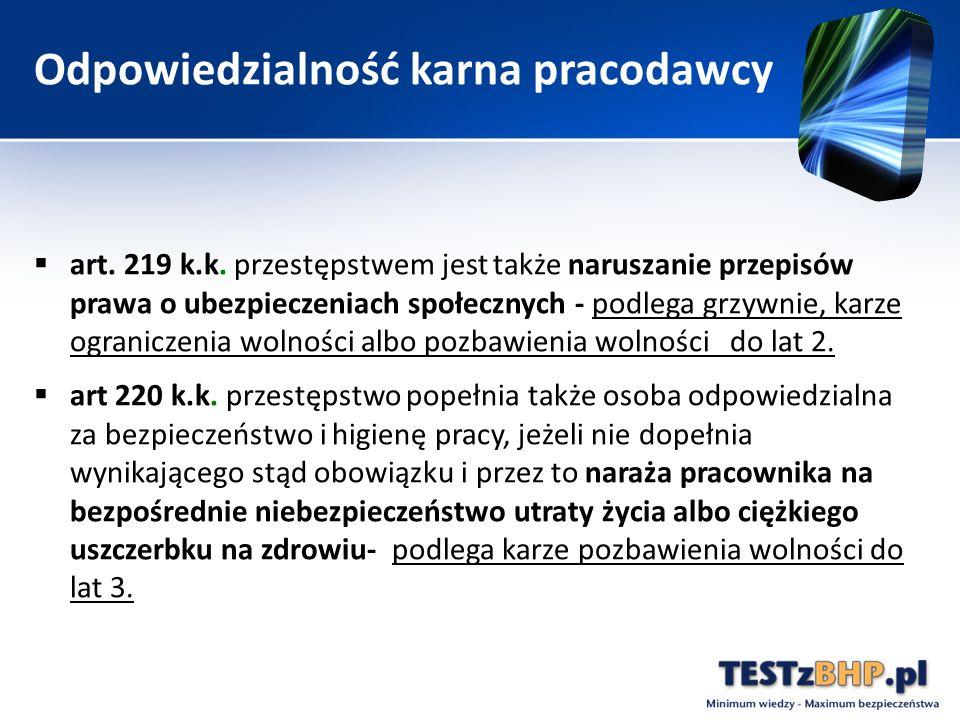 Odpowiedzialność karna pracodawcy  art. 219 k.k. przestępstwem jest także naruszanie przepisów prawa o ubezpieczeniach społecznych - podlega grzywnie