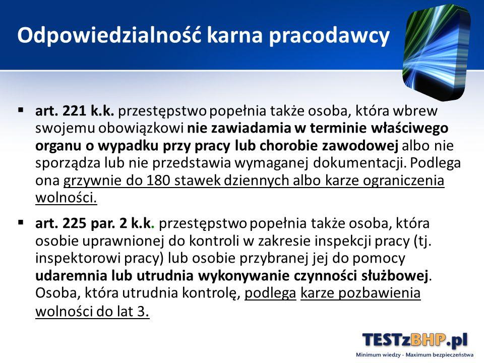 Odpowiedzialność karna pracodawcy  art. 221 k.k. przestępstwo popełnia także osoba, która wbrew swojemu obowiązkowi nie zawiadamia w terminie właściw