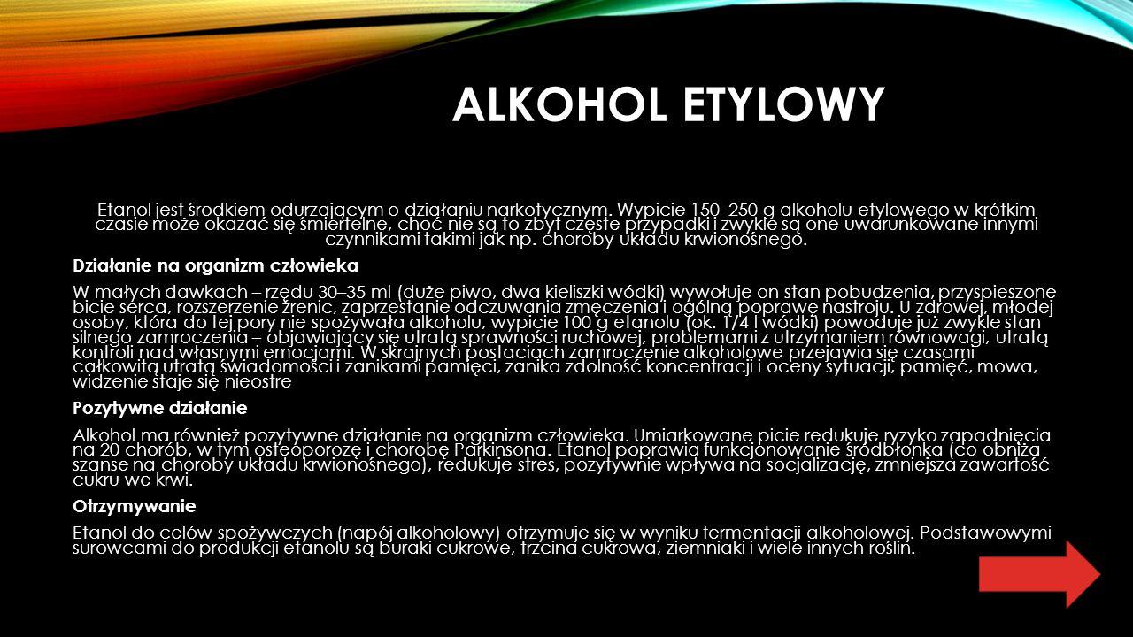 ALKOHOL ETYLOWY Etanol jest środkiem odurzającym o działaniu narkotycznym.