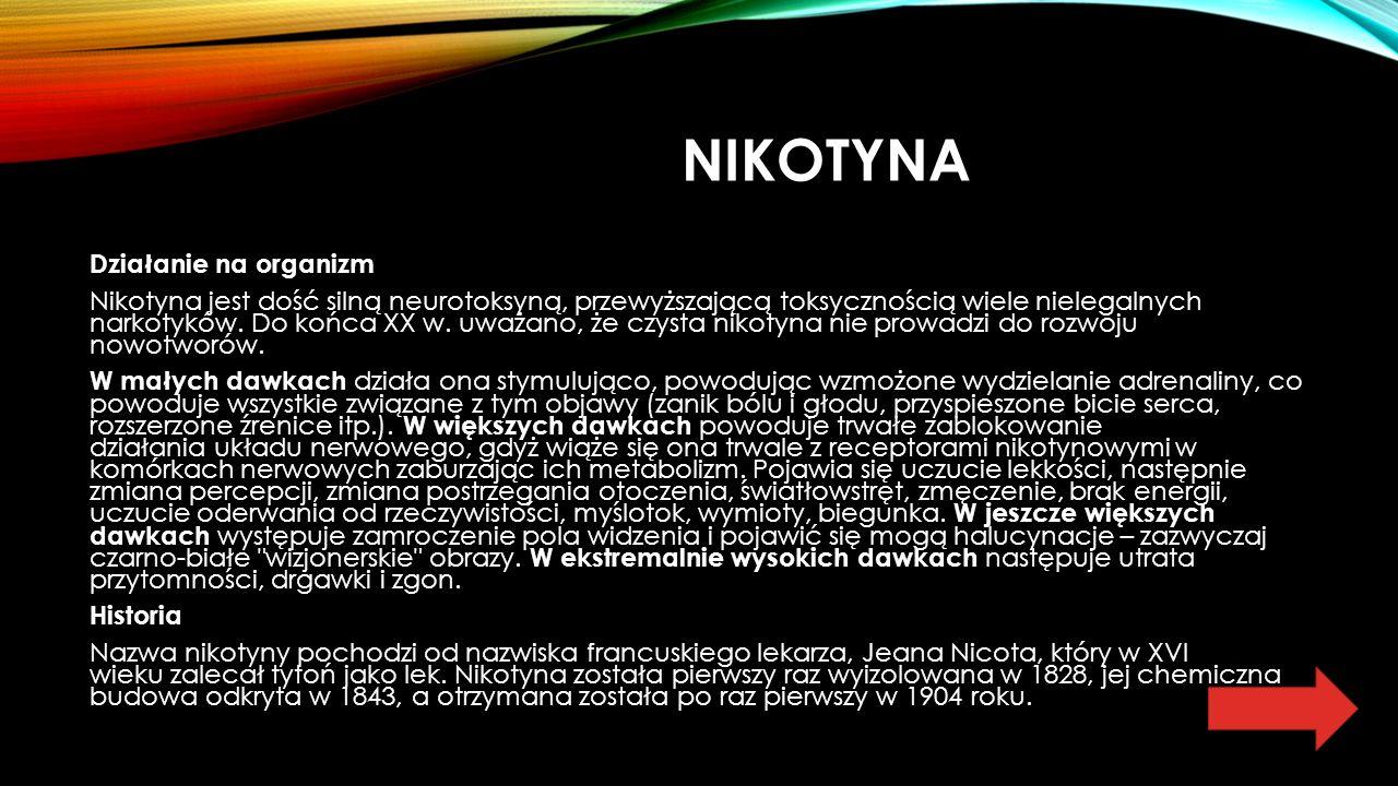 NIKOTYNA Działanie na organizm Nikotyna jest dość silną neurotoksyną, przewyższającą toksycznością wiele nielegalnych narkotyków.