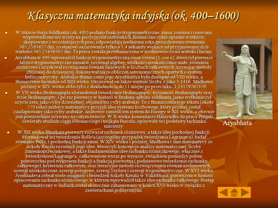Klasyczna matematyka indyjska (ok. 400–1600) W tekście Surja Siddhanta (ok. 400) podano funkcje trygonometryczne: sinus, cosinus i cosecans, wyprowadz