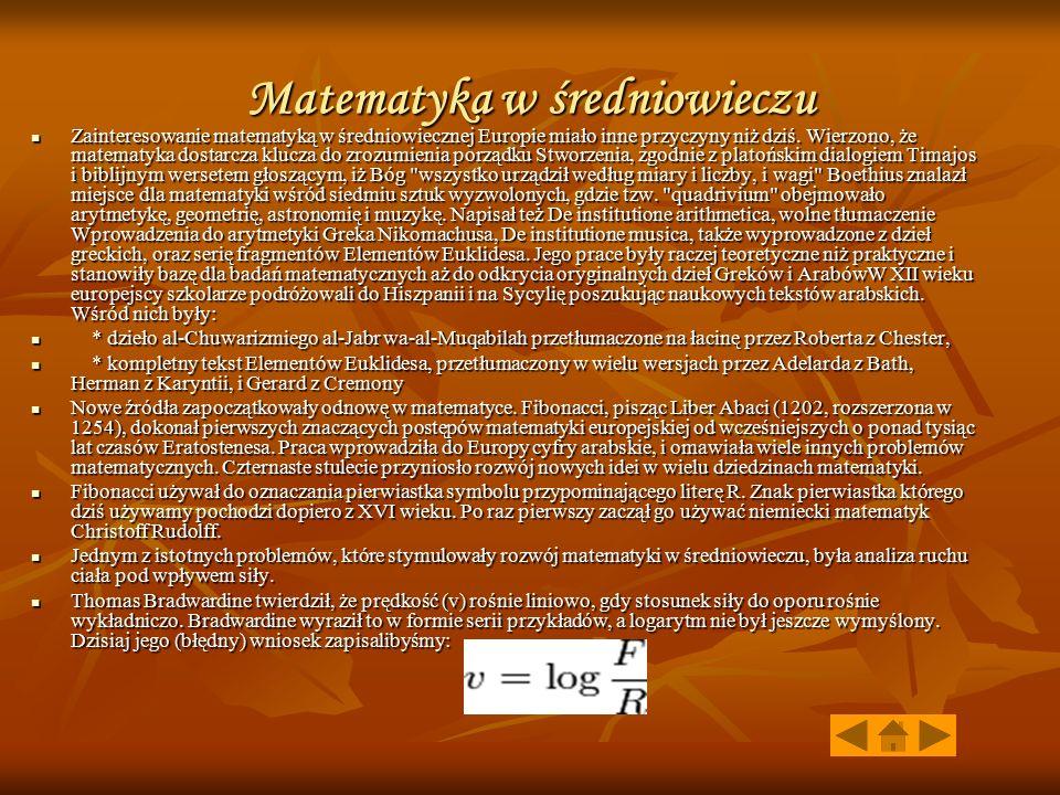 Matematyka w średniowieczu Zainteresowanie matematyką w średniowiecznej Europie miało inne przyczyny niż dziś. Wierzono, że matematyka dostarcza klucz
