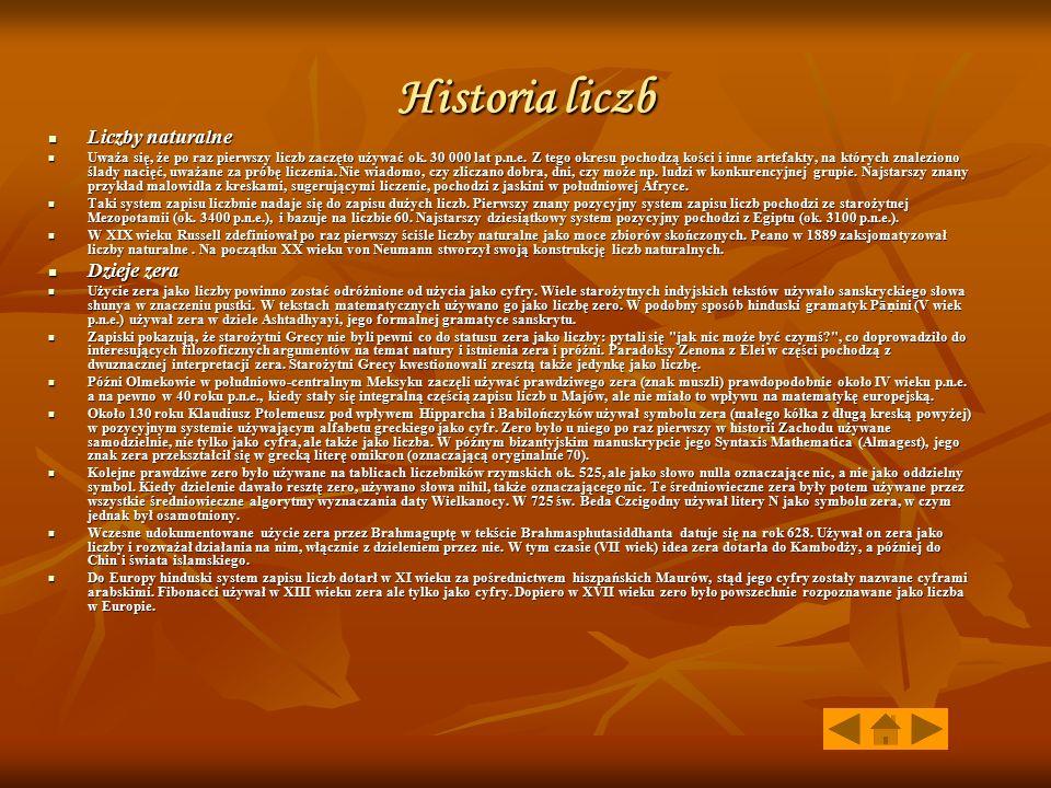 Historia liczb Liczby naturalne Liczby naturalne Uważa się, że po raz pierwszy liczb zaczęto używać ok. 30 000 lat p.n.e. Z tego okresu pochodzą kości