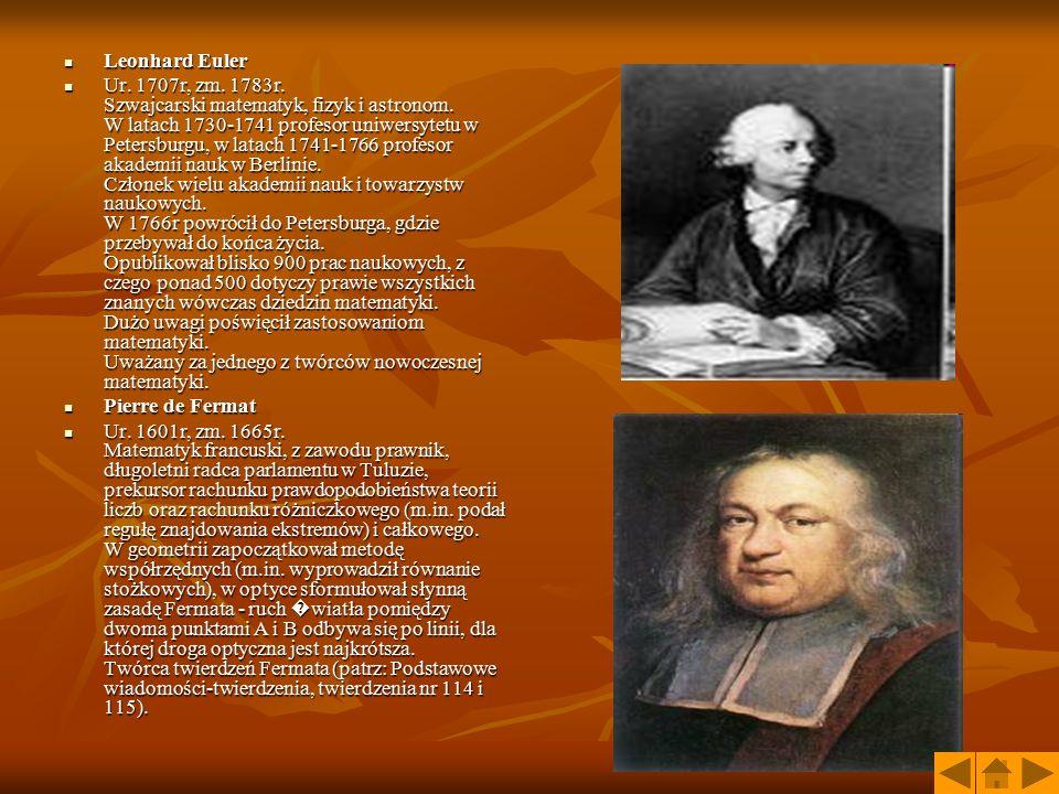 Leonhard Euler Leonhard Euler Ur. 1707r, zm. 1783r. Szwajcarski matematyk, fizyk i astronom. W latach 1730-1741 profesor uniwersytetu w Petersburgu, w