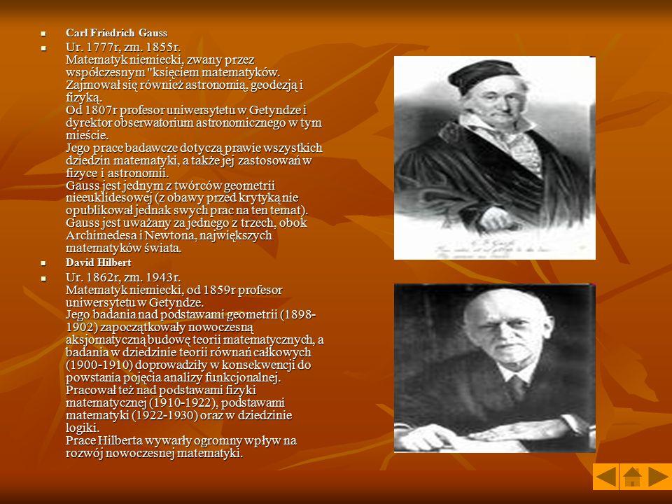 Carl Friedrich Gauss Carl Friedrich Gauss Ur. 1777r, zm. 1855r. Matematyk niemiecki, zwany przez współczesnym