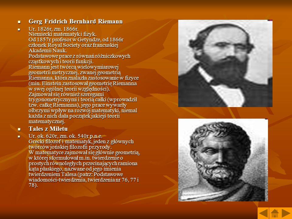 Gerg Fridrich Bernhard Riemann Gerg Fridrich Bernhard Riemann Ur. 1826r, zm. 1866r. Niemiecki matematyk i fizyk. Od 1857r profesor w Getyndze, od 1866