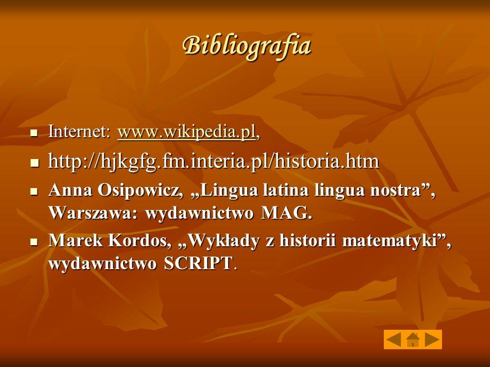 "Bibliografia Internet: www.wikipedia.pl, Internet: www.wikipedia.pl,www.wikipedia.pl http://hjkgfg.fm.interia.pl/historia.htm http://hjkgfg.fm.interia.pl/historia.htm Anna Osipowicz, ""Lingua latina lingua nostra , Warszawa: wydawnictwo MAG."