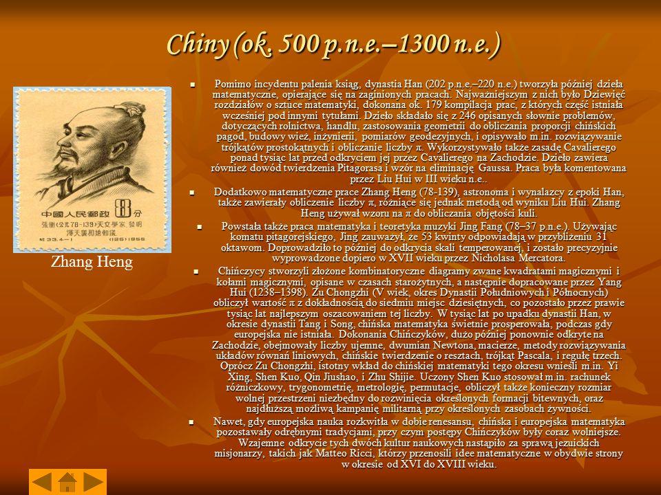 Chiny (ok. 500 p.n.e.–1300 n.e.) Pomimo incydentu palenia ksiąg, dynastia Han (202 p.n.e.–220 n.e.) tworzyła później dzieła matematyczne, opierające s