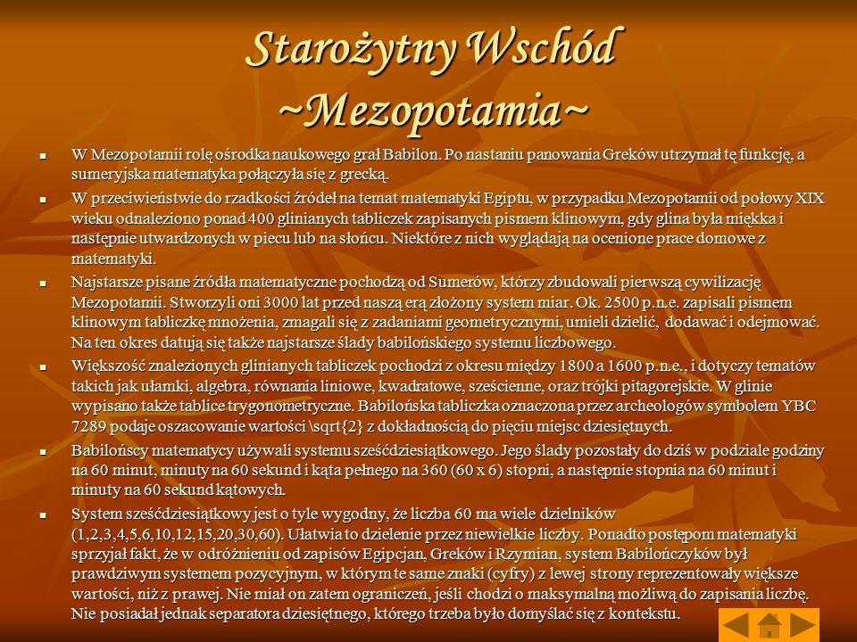Starożytny Wschód ~Mezopotamia~ W Mezopotamii rolę ośrodka naukowego grał Babilon. Po nastaniu panowania Greków utrzymał tę funkcję, a sumeryjska mate